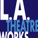The LA Theater Works Experience!
